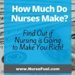 How Much Do Nurses Make? Find Out if Nursing is Going to Make You Rich!