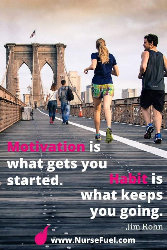 Motivation is what gets you started. Habit is what keeps you going. - http://www.NurseFuel.com