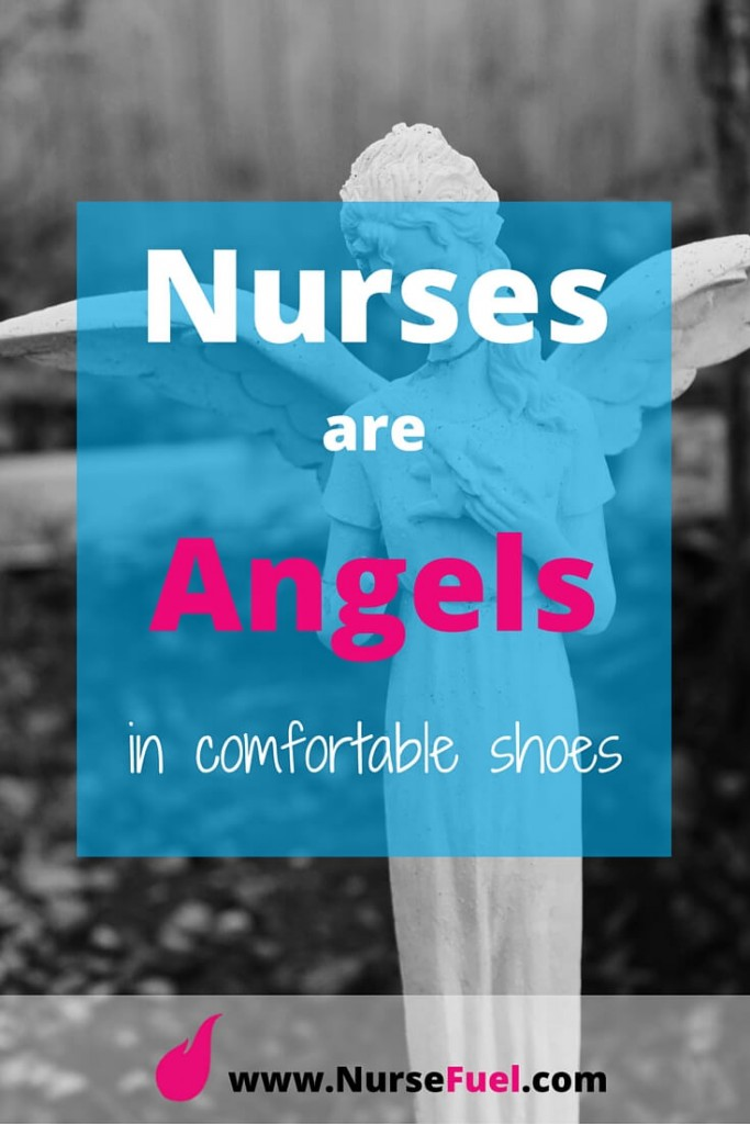 Nurses are angels in comfortable shoes - http://www.NurseFuel.com