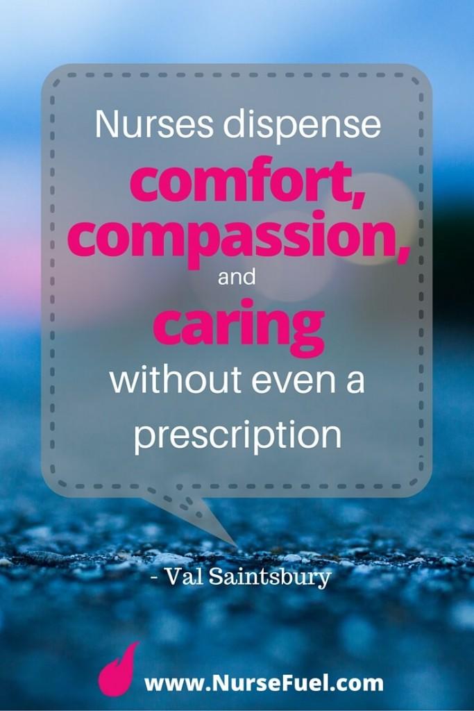 Nurses dispense comfort, compassion, and caring without even a prescription - http://www.NurseFuel.com