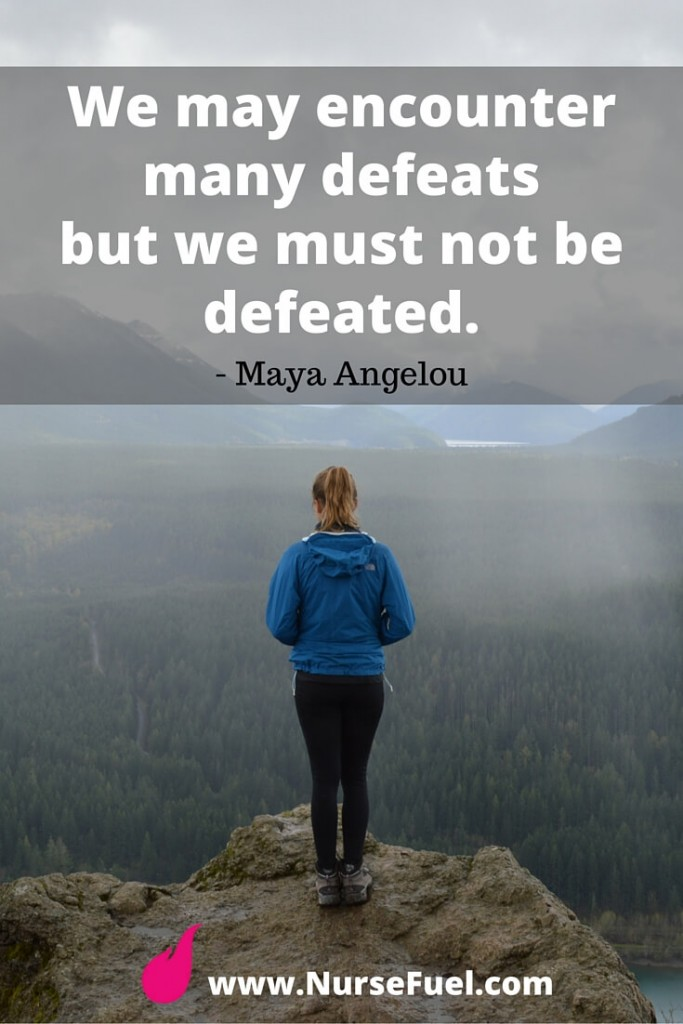 We may encounter many defeats but we must not be defeated - http://www.NurseFuel.com