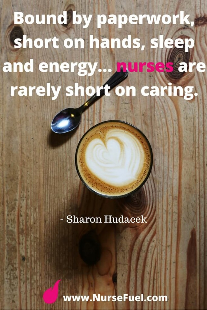 Bound by paperwork, short on hands, sleep and energy...nurses are rarely short on caring - http://www.NurseFuel.com