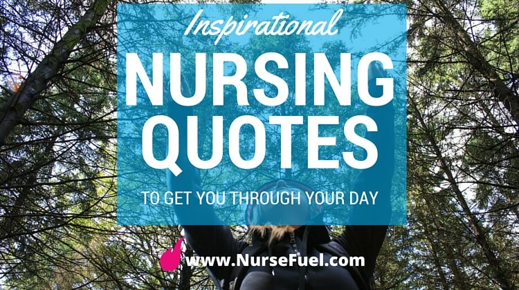 Inspirational nursing quotes - http://www.NurseFuel.com