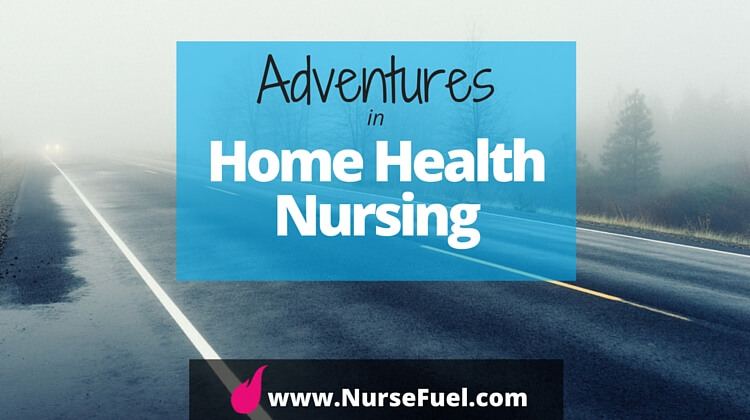 Adventures in Home Health Nursing - http://www.NurseFuel.com