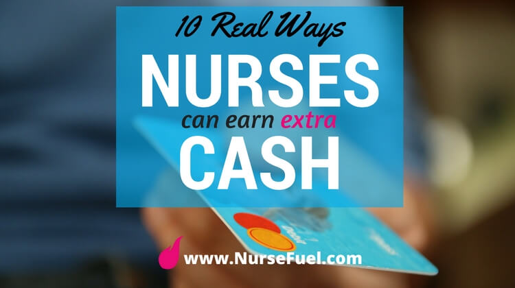 10 Real Ways Nurses Can Earn Extra Money - http://www.NurseFuel.com