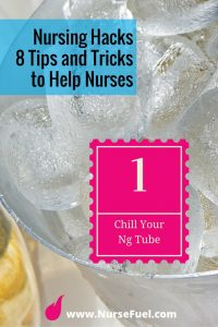 Nursing Hacks - Chill your Ng Tube - http://www.NurseFuel.com